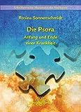 Die Psora - Anfang und Ende einer Krankheit: Schriftenreihe Miasmatische Heilkunst Band 5 - Rosina Sonnenschmidt