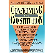 Confronting the Constitution: The Challenge to Locke, Montesquieu, Jefferson, and the Federalists from Utilitarianism,Historicism, Marxism, ... Freudism, Pragmatism, Existentialism... by Allan David Bloom (1991-08-12)