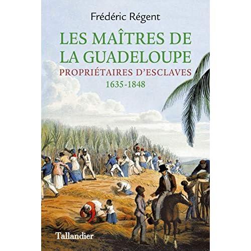 Les maîtres de la Guadeloupe : Propriétaires d'esclaves 1635-1848