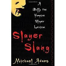 Slayer Slang: A Buffy the Vampire Slayer Lexicon by Michael Adams (2004-11-18)