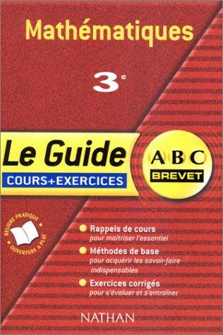 ABC Brevet - Le Guide : Mathématiques, 3e (Cours et exercices)