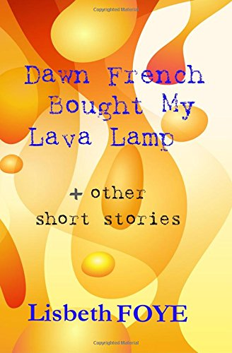 Dawn French Bought My Lava Lamp + other short stories