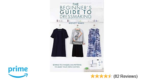 The Beginners Guide to Dressmaking: Sewing techniques and patterns ...