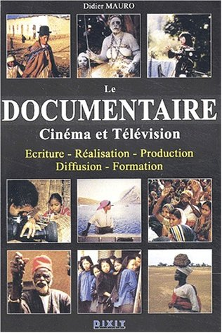 Le documentaire : Cinma et Tlvision Ecriture - Ralisation - Production - Diffusion - Formation