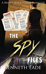 The Spy Files: A Brent Marks Legal Thriller (Brent Marks Legal Thriller Series) (Volume 7) by Kenneth Eade (2016-03-12)