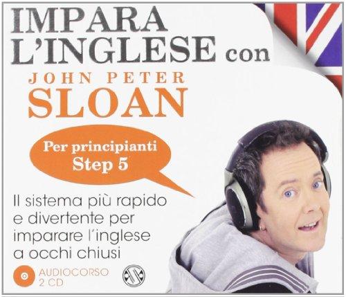 Impara l'inglese con John Peter Sloan. Per principianti. Step 5. Audiolibro. 2 CD Audio