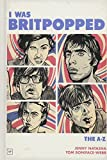 I Was Britpopped: The A-Z of Britpop
