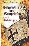 Adelsintrigen: Schicksalspfad des Tempelritters - Olivièr Declear