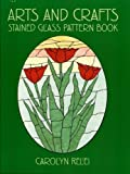 Arts and Crafts Stained Glass Pattern Book (Dover Stained Glass Instruction)