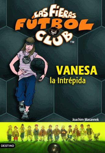 Vanesa, la intrépida: Las Fieras del Fútbol Club 3 (Fieras Futbol Club)
