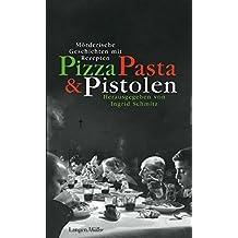 Pizza, Pasta und Pistolen: Mörderische Geschichten mit Rezepten