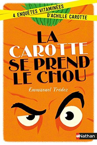 La carotte se prend le chou Enquête - dès 8 ans par Emmanuel Trédez