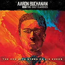 Aaron Buchanan & The Cult Classics - The Man With Stars On His Knees