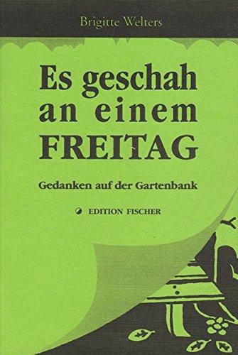 Es geschah an einem Freitag: Gedanken auf der Gartenbank (edition fischer)