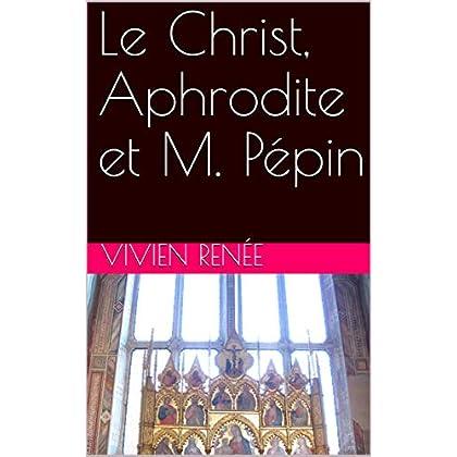 Le Christ, Aphrodite et M. Pépin