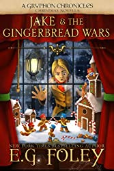 Jake & The Gingerbread Wars (A Gryphon Chronicles Christmas Novella) (The Gryphon Chronicles) (English Edition)