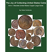The Joy of Collecting United States Coins: Obsolete United States Copper Large Cents (English Edition)