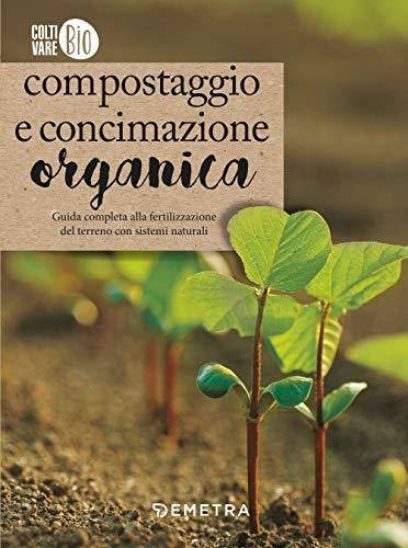 compostaggio e concimazione organica: guida completa alla fertilizzazione del terreno con sistemi naturali