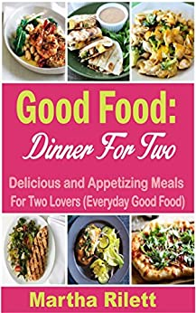 Good Food: Dinner for Two: Delicious and Appetizing Meals for Two Lovers (Everyday Good Food) (English Edition) par [Rilett, Martha]