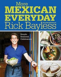 More Mexican Everyday: Simple, Seasonal, Celebratory by Rick Bayless (2015-04-27)