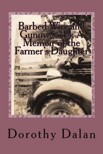 Barbed Wire and Gunny Sacks: A Memoir of the Farmer's Daughter (Gunny Sack)