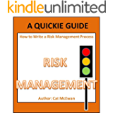 How to Write a Risk Management Process: A Quickie Guide (The Quickie Guides Book 4)