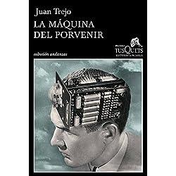 La máquina del porvenir (Volumen independiente) Premio Tusquets 2014