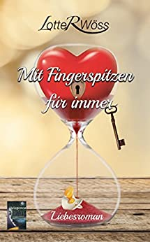 Mit Fingerspitzen für immer von [Wöss, Lotte R.]
