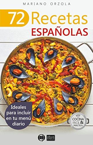 Descargar Libro 72 RECETAS ESPAÑOLAS: Ideales para incluir en tu menú diario (Colección Cocina Fácil & Práctica nº 47) de Mariano Orzola