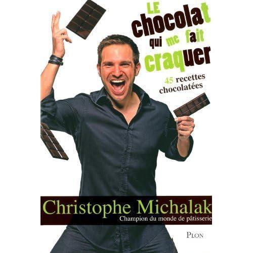 Le chocolat qui me fait craquer de Christophe Michalak (2011) Broché