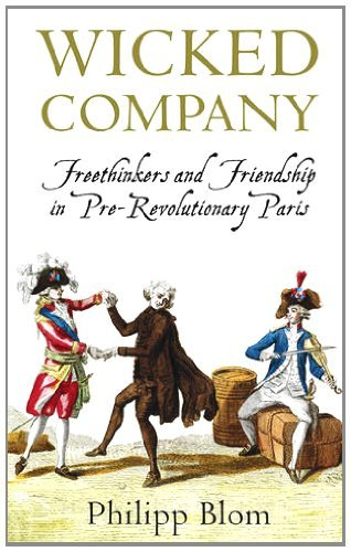 Wicked Company: Freethinkers and Friendship in pre-Revolutionary Paris by Philipp Blom (15-Mar-2012) Paperback