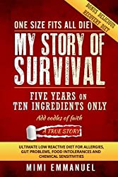 My Story of Survival: Five years on ten ingredients only, ultimate low reactive diet by Mimi Emmanuel (2015-12-13)