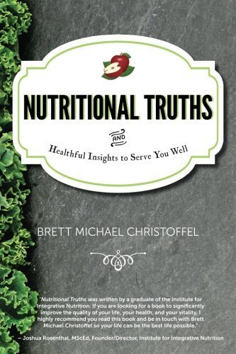 Nutritional Truths: And Healthful Insights to Serve You Well by Mr. Brett Michael Christoffel (2015-04-24) par Mr. Brett Michael Christoffel