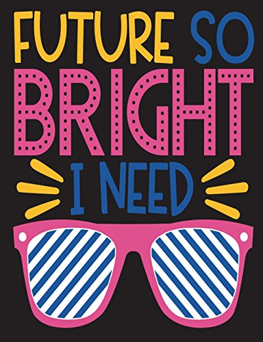 Future So Bright I Need: Shades Composition Notebook - Teacher Appreciation Gift, New Teacher Graduation Gift, Teacher Birthday Gift, 100 Pages College Ruled Back To School Notebook