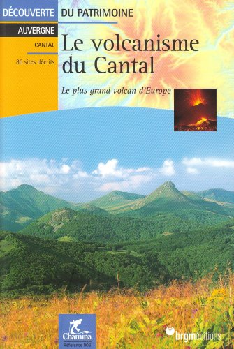Le volcanisme du Cantal : Le plus grand volcan d'Europe