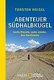 Abenteuer Südhalbkugel: Sechs Monate, sechs Länder, drei Kontinente - Torsten Weigel