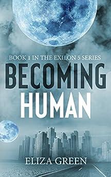 Becoming Human: A Dystopian Post Apocalyptic Novel (Exilon 5 Book 1) by [Green, Eliza]