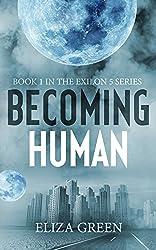 Becoming Human: A Dystopian Post Apocalyptic Novel (Exilon 5 Book 1)