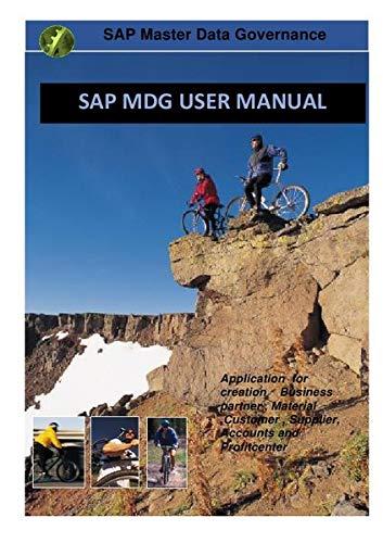 SAP Master Data Governance (MDG) User manual: MDG - Application for creation Business partner , Material ,Customer , Supplier, Accounts, Profitcenter