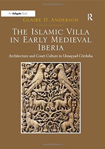The Islamic Villa in Early Medieval Iberia: Architecture and Court Culture in Umayyad Cordoba