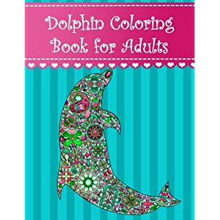 Dolphin Coloring Book for Adults: Adult coloring book with dolphins ocean animals, extreme detail rosettes, hearts, stars, geometric motifs, pretty dolphins. (Animal Coloring Books for Adults)