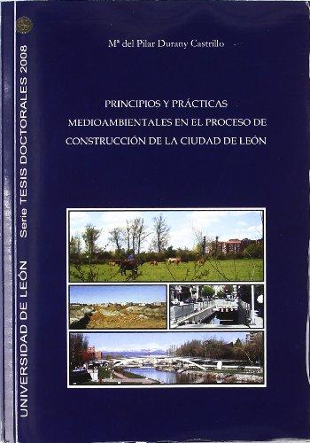 Principios y prácticas medioambientales en el proceso de contrucción de la ciudad de León (Tesis doctorales 2008) por María del Pilar Durany Castrillo