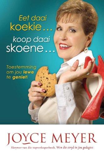 Eet daai koekie … koop daai skoene: Toestemming om jou lewe te geniet por Joyce Meyer