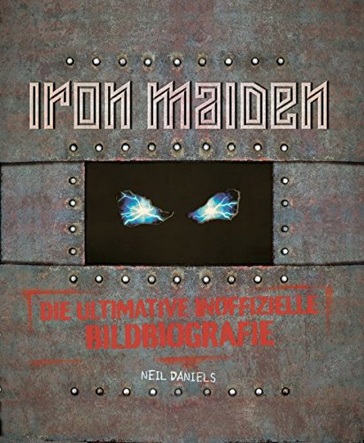 Iron Maiden - Die ultimative inoffizielle Bildbiografie (Iron Maiden Kunst)