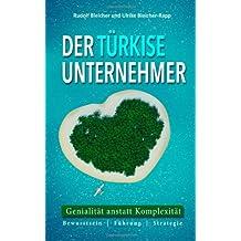 Der türkise Unternehmer: Genialität anstatt Komplexität - Bewusstsein | Führung | Strategie