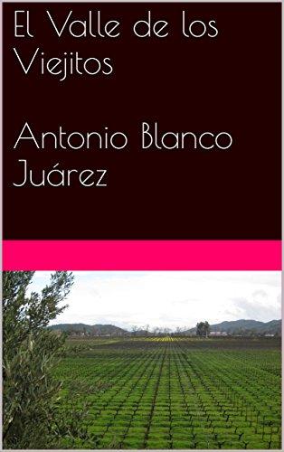 El Valle de los Viejitos (EL PRIMER ASILO PARA ANCIANOS) por Antonio Blanco Juárez