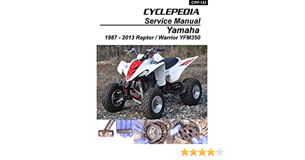 1987 2012 Yamaha Yfm350 Raptor Warrior Repair Manual English Edition Ebook Cyclepedia Press Llc Amazon De Kindle Shop