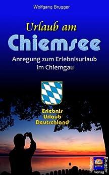 Urlaub am Chiemsee - Anregung zum Erlebnisurlaub im Chiemgau (Erlebnis Urlaub Deutschland 4) von [Brugger, Wolfgang]