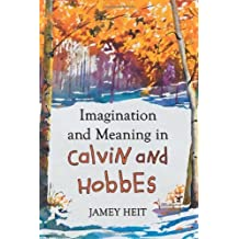 Imagination and Meaning in Calvin and Hobbes by Jamey Heit (2012-02-07)