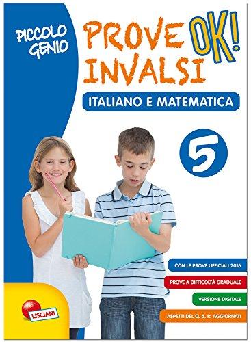 Piccolo genio. Prove INVALSI OK. Italiano e matematica. Per la Scuola elementare: 5.
